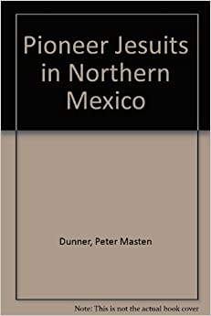 Pioneer Jesuits in Northern Mexico