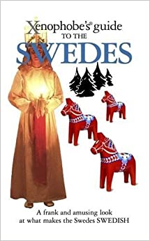 The Xenophobe's Guide to the Swedes (Xenophobe's Guides)