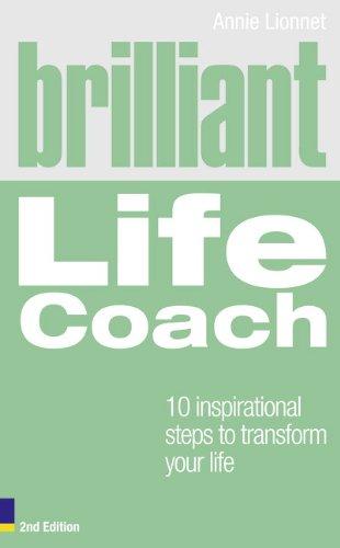 Brilliant Life Coach 2e: 10 Inspirational Steps to Transform Your Life (2nd Edition) (Brilliant Lifeskills)