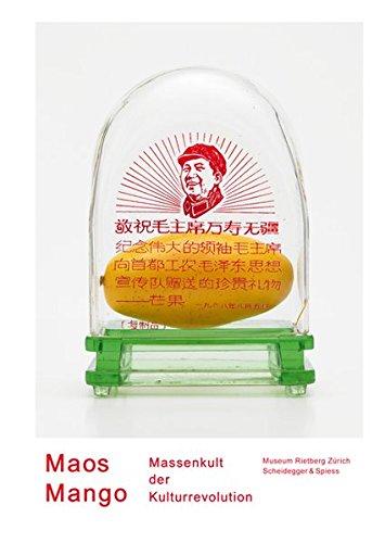 Maos Mango. Massenkult der Kulturrevolution