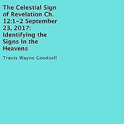 The Celestial Sign of Revelation Ch. 12:1-2 September 23, 2017