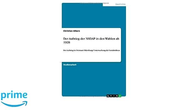 Der Aufstieg der NSDAP in den Wahlen ab 1928 (German Edition): Christian Albers: 9783640306343: Amazon.com: Books