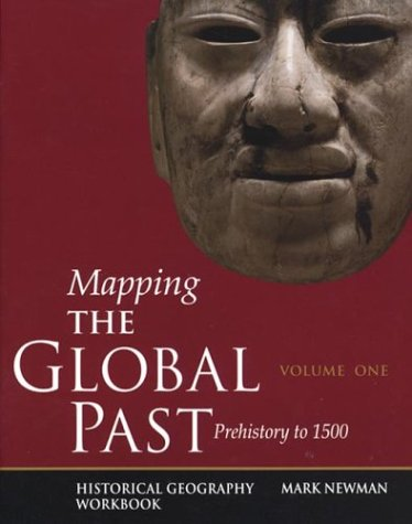Mapping the Global Past: Historical Geography Workbook, Volume One: Prehistory to 1500