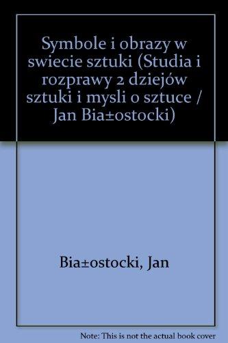 Symbole i obrazy w świecie sztuki (Studia i rozprawy z dziejów sztuki i myśli o sztuce / Jan Białostocki) (Polish Edition)