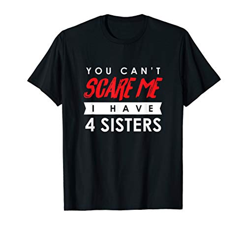 You Can't Scare Me I Have 4 Sisters Halloween Shirt Gift