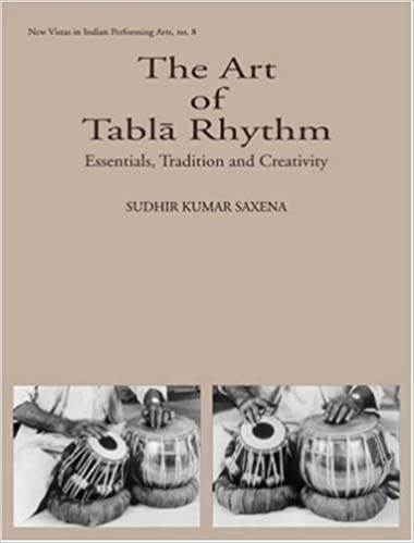 The Art of Tabla Rhythm: Essentials, Tradition and Creativity- Book & CD (New Vistas in Indian Performing Arts): Sudhir Kumar Saxena: 9788124603680: ...