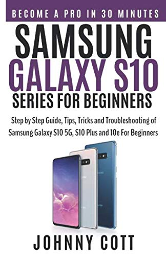 Samsung Galaxy s10 Series for Beginners: Step by Step Guide, Tips, Tricks and Troubleshooting of Samsung Galaxy s10, s10 plus and 10e for Beginners (Otter Box For Samsung Galaxy Tab)