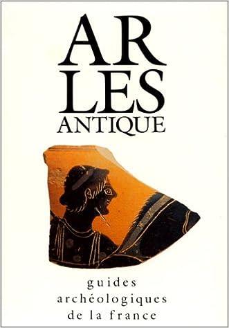 En ligne ARLES ANTIQUE. Monuments et sites epub, pdf