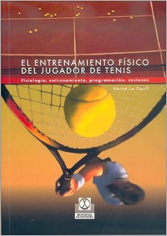 ENTRENAMIENTO FÍSICO DEL JUGADOR DE TENIS, EL. Fisiología, entrenamiento, programación, sesiones Deportes: Amazon.es: Hervé Le Deuff: Libros
