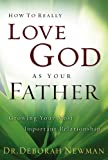 How to Really Love God as Your Father, Deborah Newman, 0801065372