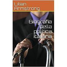 Biografia della politica italiana (Italian Edition)