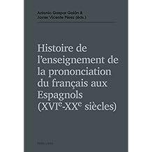 Histoire de lenseignement de la prononciation du français aux Espagnols (XVIe  XXe siècles) (French Edition)