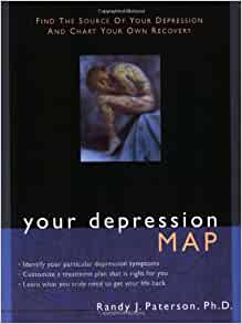 Your Depression Map: Find the Source of Your Depression and Chart Your Own Recovery: Randy J. Paterson: 9781572243002: Amazon.com: Books