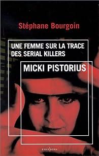 Micki Pistorius, une femme sur la trace des serial killers par Stéphane Bourgoin