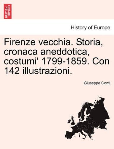 Firenze vecchia. Storia, cronaca aneddotica, costumi' 1799-1859. Con 142 illustrazioni. (Italian Edition) pdf epub