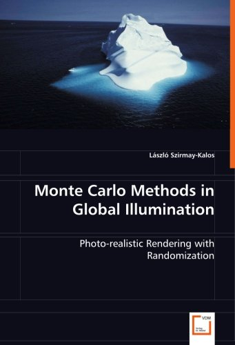 Monte Carlo Methods in Global Illumination: Photo-realistic Rendering with Randomization