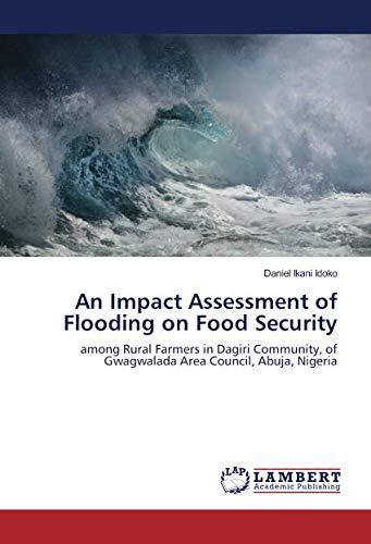 An Impact Assessment of Flooding on Food Security: among Rural Farmers in Dagiri Community, of Gwagwalada Area Council, Abuja, Nigeria ebook