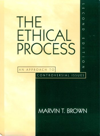The Ethical Process: An Approach to Controversial Issues (2nd Edition)