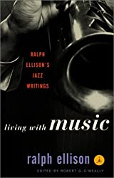 Living with Music: Ralph Ellison's Jazz Writings (Modern Library)