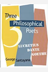 Three Philosophical Poets Lucretius, Dante, and Goethe [Annotated] Kindle Edition