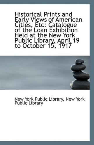 Historical Prints and Early Views of American Cities, Etc: Catalogue of the Loan Exhibition Held at ebook