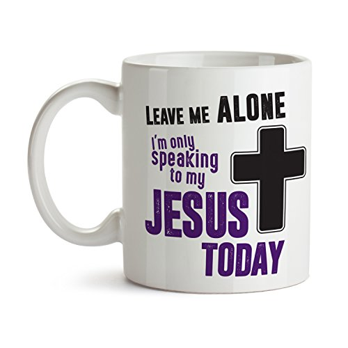 Leave Me Alone I'm Only Speaking to Jesus Mug - Super Cool Funny and Inspirational Gifts 11 oz ounce White Ceramic Tea Cup - Ultimate Travel Gear Christian Jesus God - Lesson Cheap Sunglasses