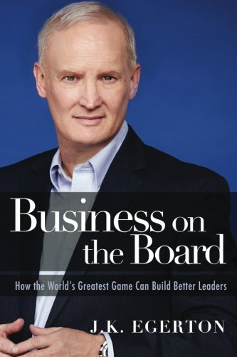 (Business on the Board: How the World's Greatest Game Can Build Better Leaders)