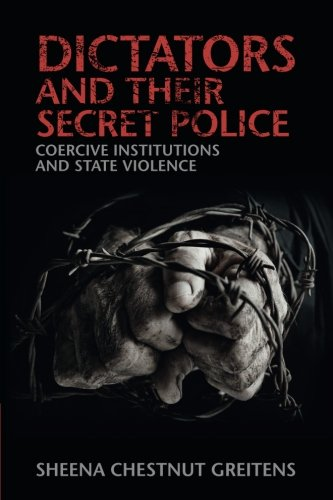 Dictators and their Secret Police: Coercive Institutions and State Violence (Cambridge Studies in Contentious Politics)