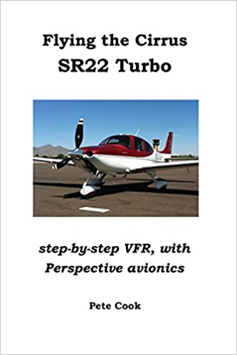 Flying the Cirrus SR22 Turbo: Step-by-Step VFR, with Perspective Avionics: Amazon.es: Pete Cook: Libros en idiomas extranjeros