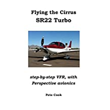 Flying the Cirrus Sr22 Turbo: Step-By-Step Vfr, with Perspective Avionics