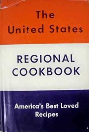 THE UNITED STATES REGIONAL COOK BOOK (10 Cook Books in 1: New England, Southern, Pennsylvania Dutch, Creole, Michigan Dutch, Mississippi Valley, Wisconsin Dutch, Minnesota Scandinavian, Southwestern, Western, plus Cosmopolitan America)