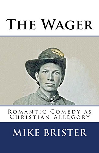 The Wager: A Romantic Comedy as Christian Allegory by [Brister, Mike]