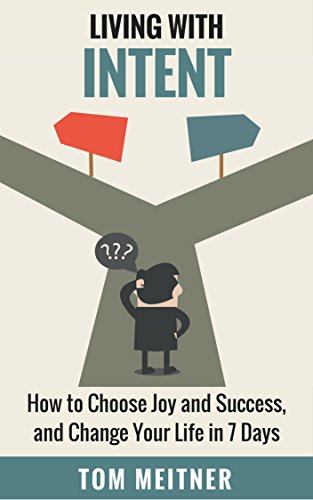Book: Living with Intent - How to Choose Joy and Success, and Change Your Life in 7 Days by Tom Meitner