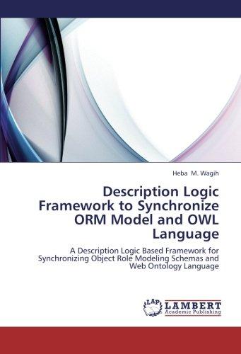 Description Logic Framework to Synchronize ORM Model and OWL Language: A Description Logic Based Framework for Synchronizing Object Role Modeling Schemas and Web Ontology (Description Model)