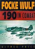 Focke-Wulf FW 190 in Combat, Alfred Price, 0750916346