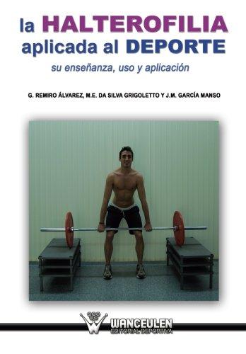 La halterofilia aplicada al deporte: Su enseñanza, uso y aplicacion (Spanish Edition) [M. E. Da Silva Grigoletto - J M. Garcia Manso - G. Remiro Alvarez] (Tapa Blanda)