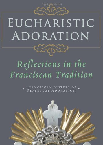 Franciscan Snow (Eucharistic Adoration: Reflections in the Franciscan Tradition by Franciscans Sisters of Perpetual Adoration (2012-02-24))