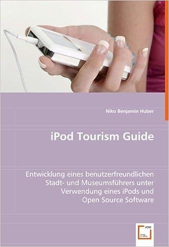 Book iPod Tourism Guide: Entwicklung eines benutzerfreundlichen Stadt- und Museumsführers unter Verwendung eines iPods und Open Source Software