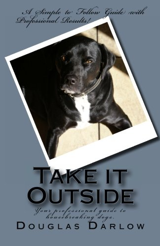 Read Online Take it Outside: Your professional guide to housebreaking dogs. PDF