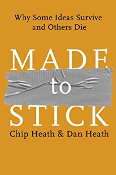 Made to Stick: Why Some Ideas Survive and Others Die by [Heath, Chip, Heath, Dan]