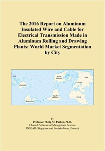 Book The 2016 Report on Aluminum Insulated Wire and Cable for Electrical Transmission Made in Aluminum Rolling and Drawing Plants: World Market Segmentation by City