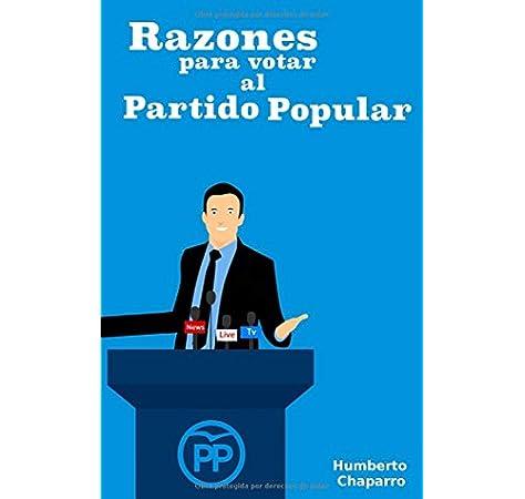 Razones Para Votar al Partido Popular: La Guía Definitiva: Amazon.es: Chaparro, Humberto: Libros