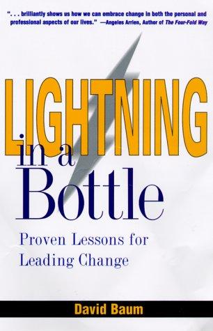 Lightning in a Bottle:  Proven Lessons for Leading Change