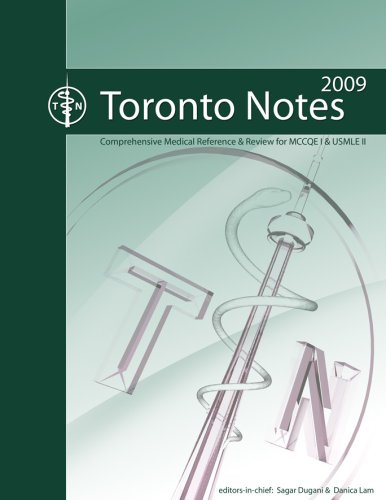 Toronto Notes 2009: Comprehensive Medical Reference & Review for MCCQE I & USMLE II