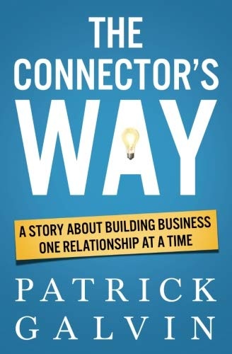 (The Connector's Way: A Story About Building Business One Relationship at a Time)