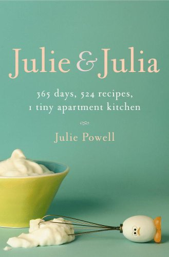 Image of Julie and Julia: 365 Days, 524 Recipes, 1 Tiny Apartment Kitchen