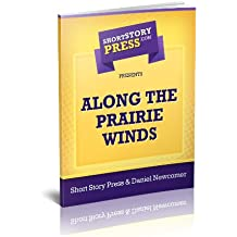 Short Story Press Presents Along The Prairie Winds