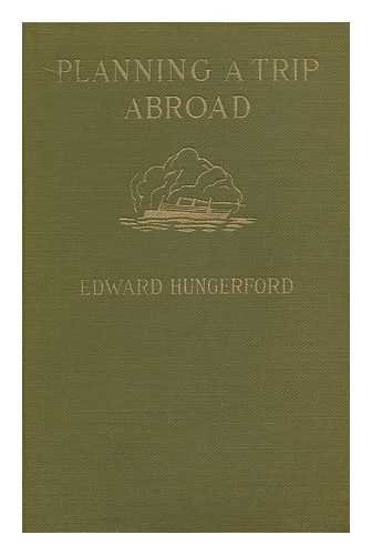 Planning a Trip Abroad, Edited by Edward Hungerford