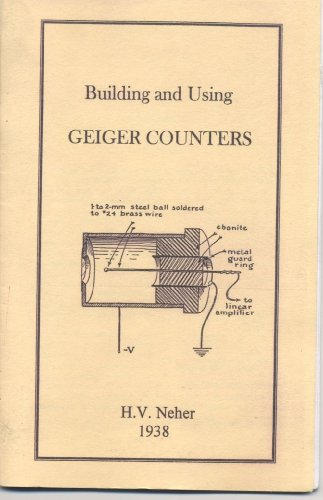 Building and Using Geiger Counters by Neher, H.V. by Neher, H.V.