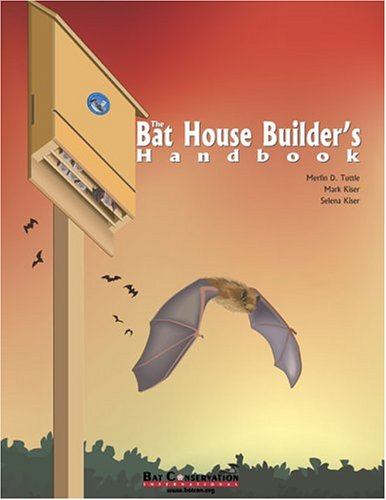The Bat House Builder's Handbook, Completely Revised and Updated